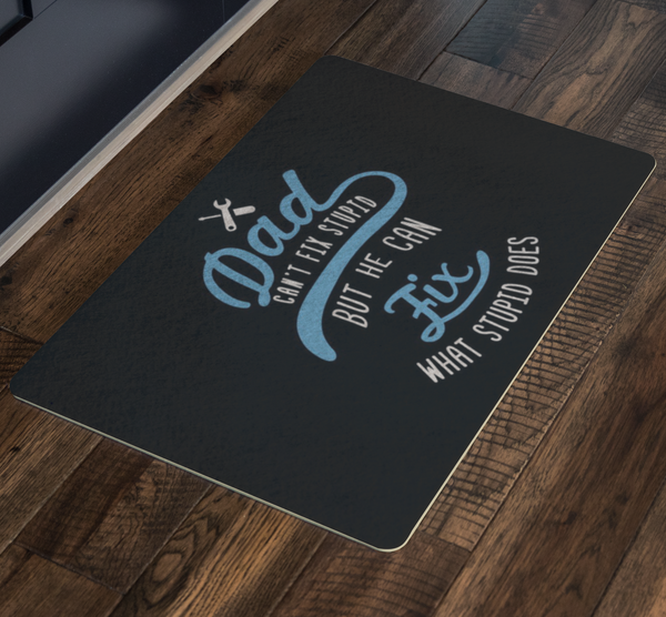 Dad Cant Fix Stupid But He Can Fix What Stupid Does 18X26 Front Door Mat Funny-Doormat-JoyHip.Com