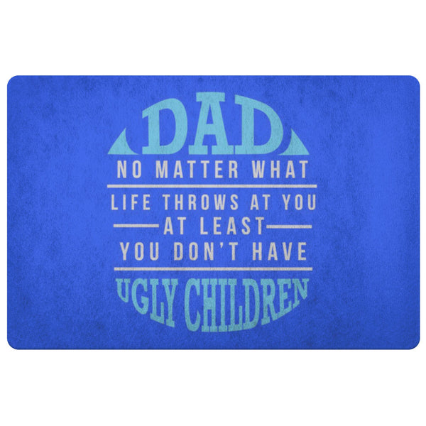 Dad No Matter What At Least You Dont Have Ugly Children 18X26 Front Door Mat-Doormat-Royal Blue-JoyHip.Com