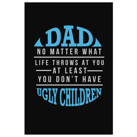 Dad No Matter What Least You Dont Have Ugly Children Funny Gifts For Men Canvas-Canvas Wall Art 2-8 x 12-JoyHip.Com