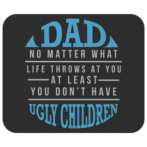 Dad No Matter What Life Throw At You Least You Dont Have Ugly Children Mouse Pad-Mousepads-Black-JoyHip.Com