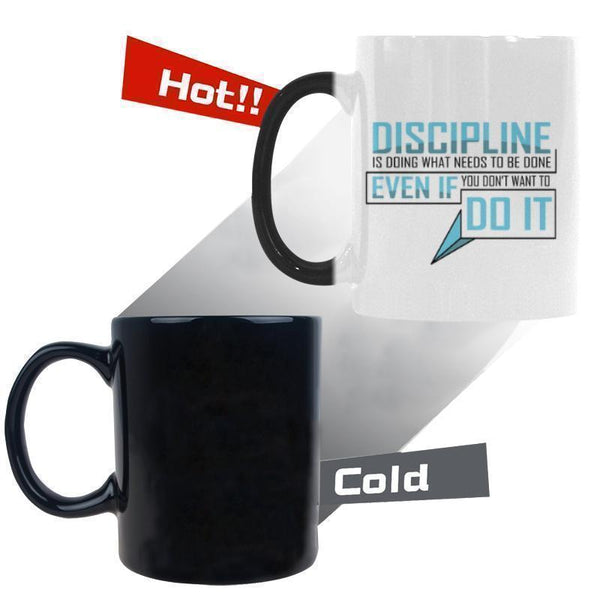 Discipline Is Doing what Needs To Be Done Even If You Don't Want To Do It Inspirational Motivational Quotes Color Changing/Morphing 11oz Coffee Mug-Morphing Mug-One Size-JoyHip.Com