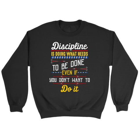 Discipline Is Doing What You Dont Want To Do Classic Positive Quote Gift Sweater-T-shirt-Crewneck Sweatshirt-Black-JoyHip.Com