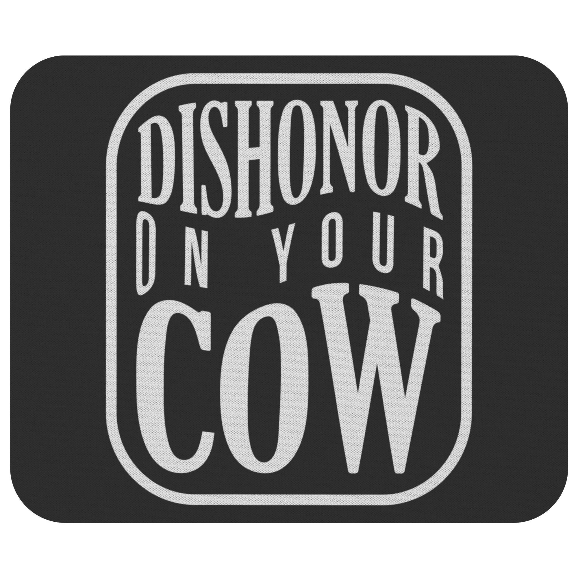 Dishonor On Your Cow Mouse Pad Unique Snarky Funny Humor Gift Ideas Sarcasm-Mousepads-Black-JoyHip.Com