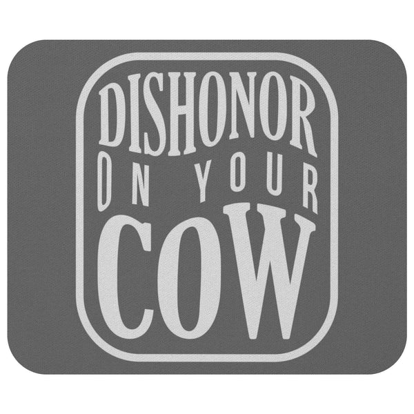 Dishonor On Your Cow Mouse Pad Unique Snarky Funny Humor Gift Ideas Sarcasm-Mousepads-Grey-JoyHip.Com