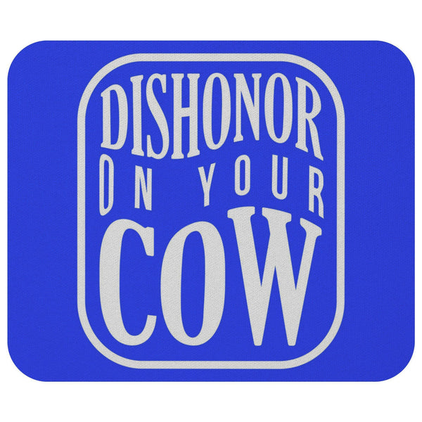 Dishonor On Your Cow Mouse Pad Unique Snarky Funny Humor Gift Ideas Sarcasm-Mousepads-Royal Blue-JoyHip.Com