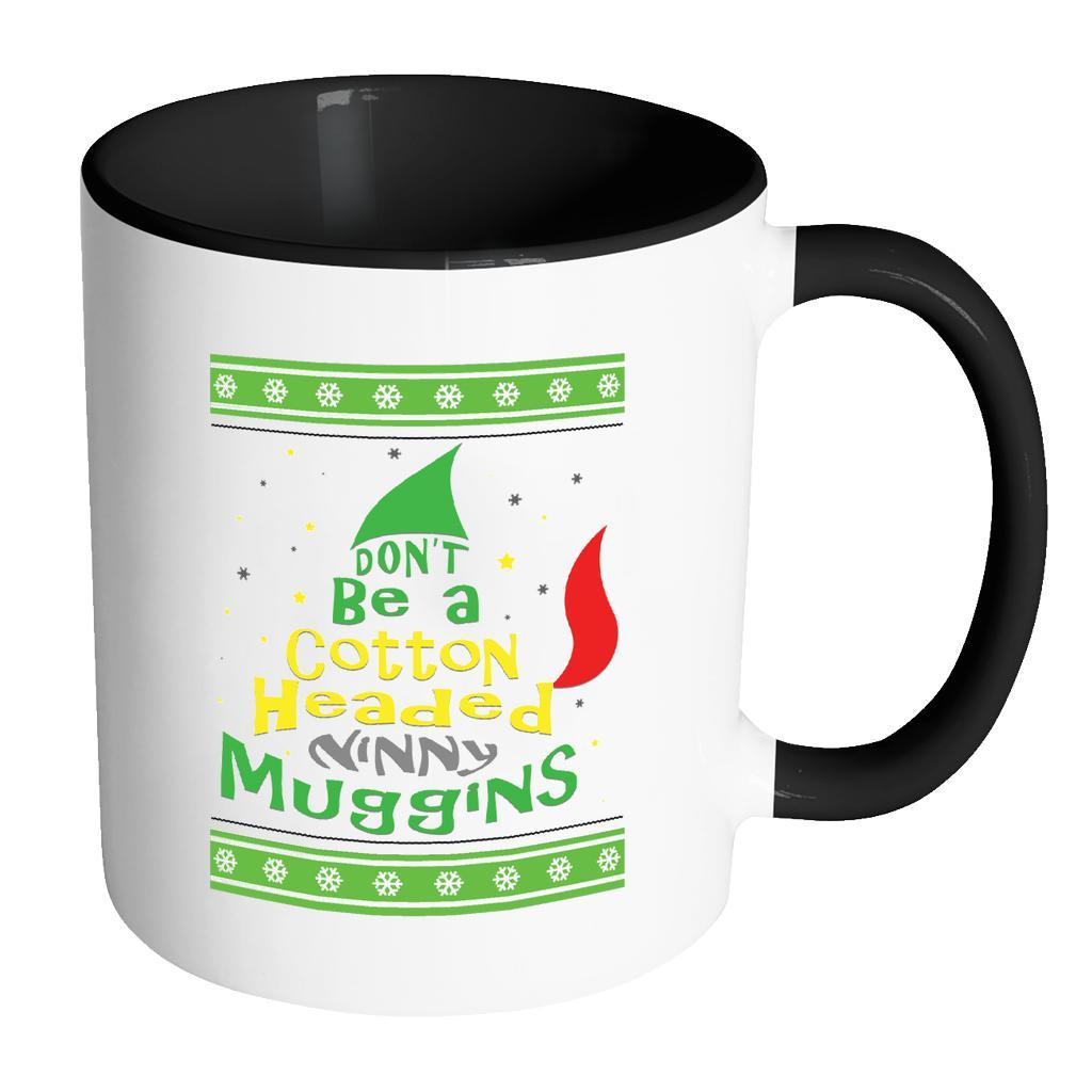 Don't Be A Cotton Headed Ninny Muggins Ugly Christmas Sweater 11oz Accent Coffee Mug (7 Colors)-Drinkware-Accent Mug - Black-JoyHip.Com