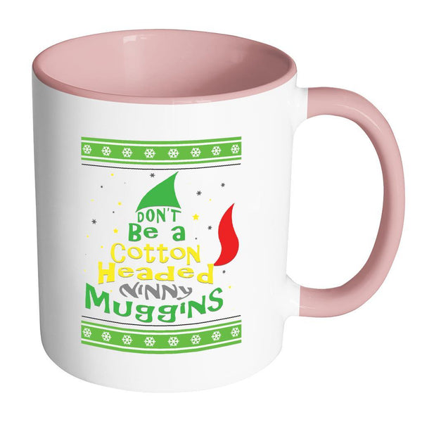 Don't Be A Cotton Headed Ninny Muggins Ugly Christmas Sweater 11oz Accent Coffee Mug (7 Colors)-Drinkware-Accent Mug - Pink-JoyHip.Com