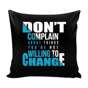 Don't Complain About Things You're Not Willing To Change Inspirational Motivational Quotes Decorative Throw Pillow Cases Cover(9 Colors)-Pillows-Black-JoyHip.Com