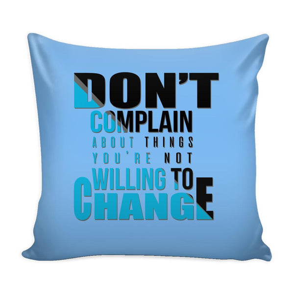 Don't Complain About Things You're Not Willing To Change Inspirational Motivational Quotes Decorative Throw Pillow Cases Cover(9 Colors)-Pillows-Blue-JoyHip.Com