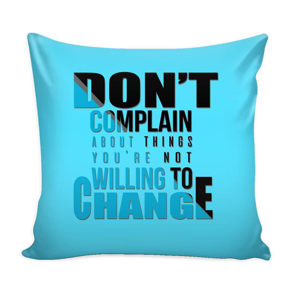 Don't Complain About Things You're Not Willing To Change Inspirational Motivational Quotes Decorative Throw Pillow Cases Cover(9 Colors)-Pillows-Cyan-JoyHip.Com