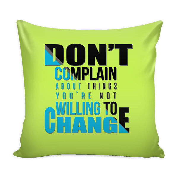 Don't Complain About Things You're Not Willing To Change Inspirational Motivational Quotes Decorative Throw Pillow Cases Cover(9 Colors)-Pillows-Green-JoyHip.Com