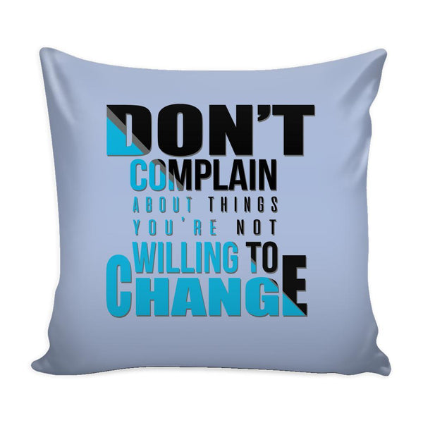 Don't Complain About Things You're Not Willing To Change Inspirational Motivational Quotes Decorative Throw Pillow Cases Cover(9 Colors)-Pillows-Grey-JoyHip.Com