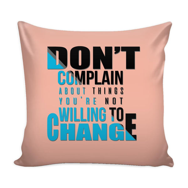 Don't Complain About Things You're Not Willing To Change Inspirational Motivational Quotes Decorative Throw Pillow Cases Cover(9 Colors)-Pillows-Peach-JoyHip.Com