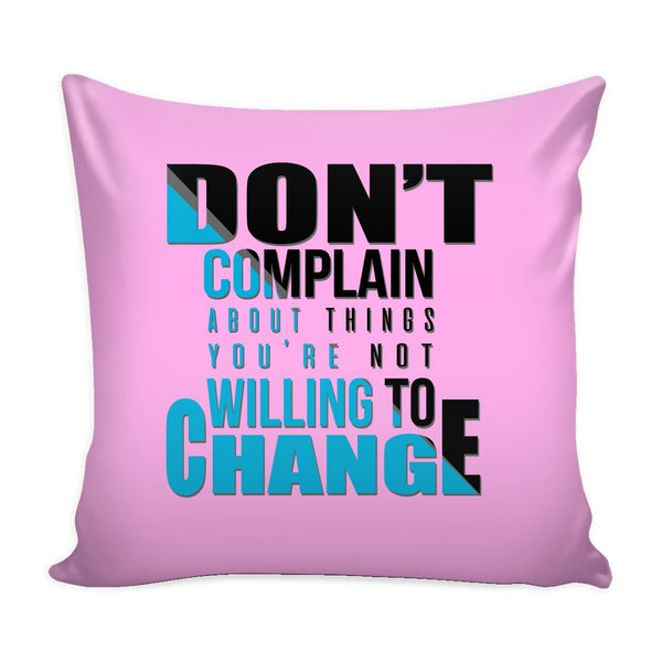 Don't Complain About Things You're Not Willing To Change Inspirational Motivational Quotes Decorative Throw Pillow Cases Cover(9 Colors)-Pillows-Pink-JoyHip.Com