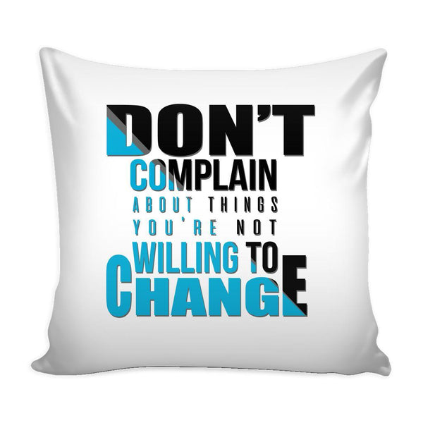 Don't Complain About Things You're Not Willing To Change Inspirational Motivational Quotes Decorative Throw Pillow Cases Cover(9 Colors)-Pillows-White-JoyHip.Com