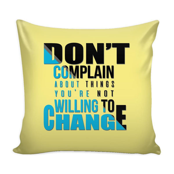 Don't Complain About Things You're Not Willing To Change Inspirational Motivational Quotes Decorative Throw Pillow Cases Cover(9 Colors)-Pillows-Yellow-JoyHip.Com
