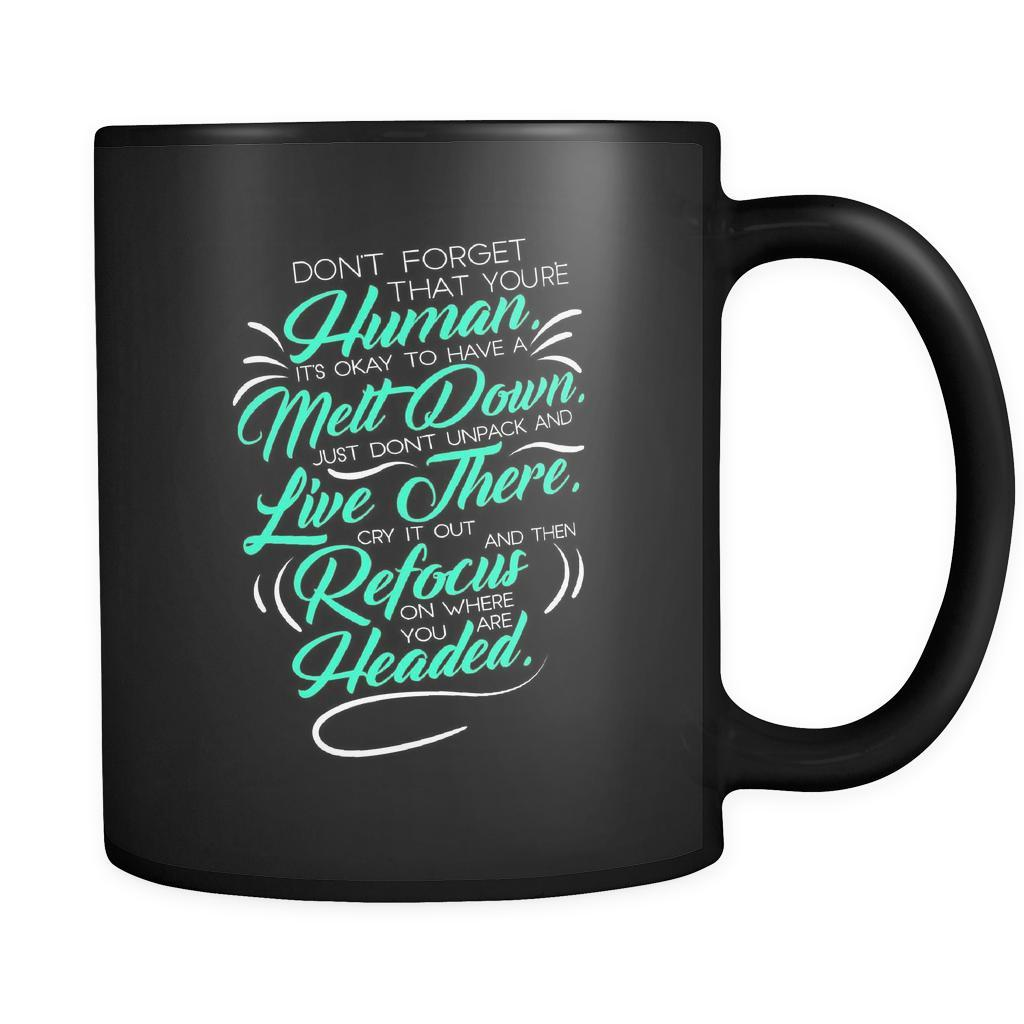Don't Forget That You're Human It's Okay To Have A Meltdown Just Don't Unpack & Live There Cry It out & Then ReFocus On Where You Are headed Inspirational Motivational Quotes Black 11oz Coffee Mug-Drinkware-Motivational Quotes Black 11oz Coffee Mug-JoyHip.Com