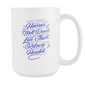 Don't Forget That You're Human It's Okay To Have A Meltdown Just Don't Unpack & Live There Cry It out & Then ReFocus On Where You Are headed Inspirational Motivational Quotes White 15oz Coffee Mug-Drinkware-Motivational Quotes White 15oz Coffee Mug-JoyHip.Com