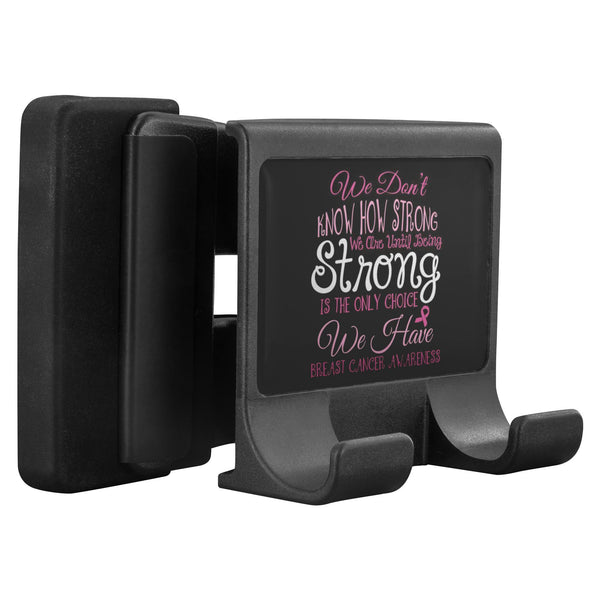 Dont Know How Strong Until Only Choice Breast Cancer Phone Monitor Holder Laptop-Moniclip-Moniclip-JoyHip.Com