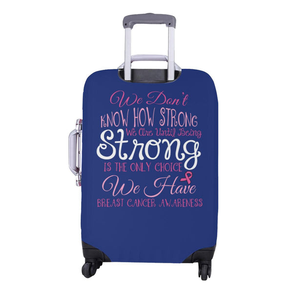 Dont Know How Strong Until Only Choice Breast Cancer Travel Luggage Cover Gifts-JoyHip.Com