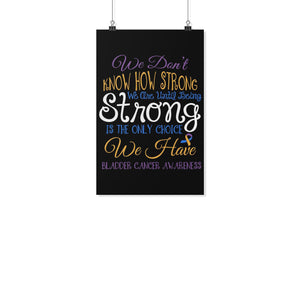 Dont Know How Strong We Are Bladder Cancer Motivational Poster Idea Wall Decor-Posters 2-11x17-JoyHip.Com