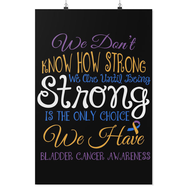 Dont Know How Strong We Are Bladder Cancer Motivational Poster Idea Wall Decor-Posters 2-24x36-JoyHip.Com