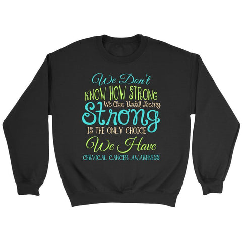 Dont Know Until Being Strong Only Choice Cervical Cancer Awareness Gift Sweater-T-shirt-Crewneck Sweatshirt-Black-JoyHip.Com