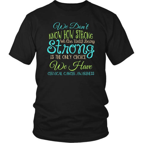 Dont Know Until Being Strong Only Choice Cervical Cancer Awareness Gift TShirt-T-shirt-District Unisex Shirt-Black-JoyHip.Com