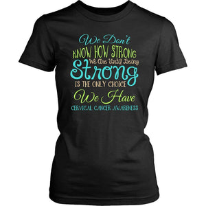 Dont Know Until Being Strong Only Choice Cervical Cancer Awareness Women TShirt-T-shirt-District Womens Shirt-Black-JoyHip.Com