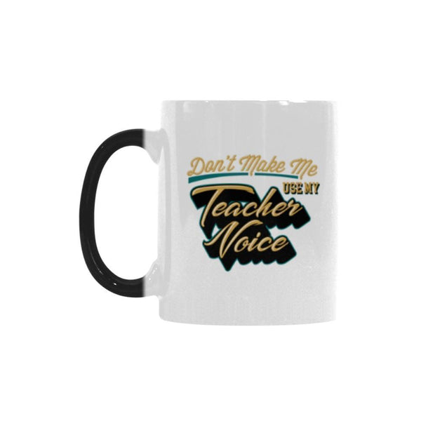 Don't Make Me Use My Teacher Voice Teacher Color Changing/Morphing 11oz Coffee Mug-Morphing Mug-One Size-JoyHip.Com