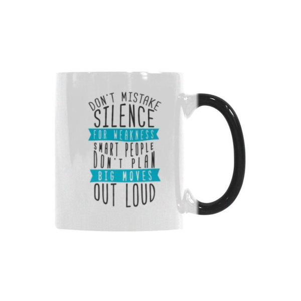 Don't Mistake Silence For Weakness Smart People Don't Plan Big Moves Out Loud Inspirational Motivational Quotes Color Changing/Morphing 11oz Coffee Mug-Morphing Mug-One Size-JoyHip.Com