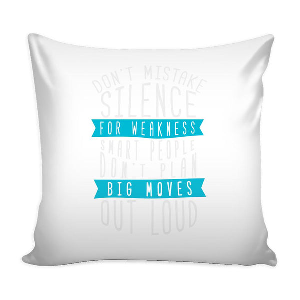 Don't Mistake Silence For Weakness Smart People Don't Plan Big Moves Out Loud Inspirational Motivational Quotes Decorative Throw Pillow Cases Cover(9 Colors)-Pillows-White-JoyHip.Com