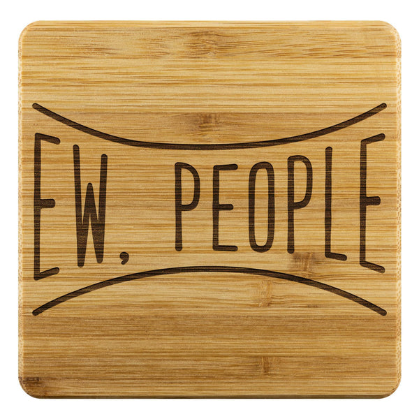 Ew People Sarcasm Cute Funny Drink Coasters Set Fun Sarcastic Gifts Idea-Coasters-Bamboo Coaster - 4pc-JoyHip.Com