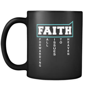 Faith = Forwarding All Issues To Heaven Christian Gifts Black 11oz Mug-Drinkware-Christian Religious Gifts Black 11oz Coffee Mug-JoyHip.Com