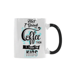 First I Drink Coffee Then I Teach The Kids Teacher Color Changing/Morphing 11oz Coffee Mug-Morphing Mug-One Size-JoyHip.Com