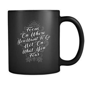 Focus On Where You Want To Go Not On What You Fear Inspirational Motivational Quotes Black 11oz Coffee Mug-Drinkware-Motivational Quotes Black 11oz Coffee Mug-JoyHip.Com