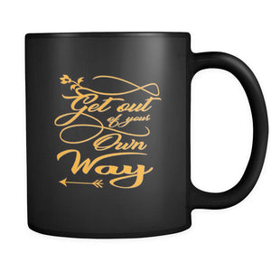 Get Out Of Your Own Way Inspirational Motivational Quotes Black 11oz Coffee Mug-Drinkware-Motivational Quotes Black 11oz Coffee Mug-JoyHip.Com