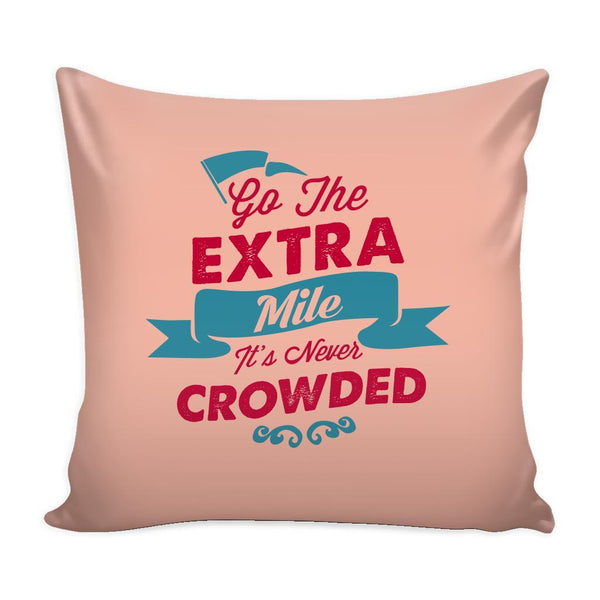 Go The Extra Mile It's Never Crowded Inspirational Motivational Quotes Decorative Throw Pillow Cases Cover(9 Colors)-Pillows-Peach-JoyHip.Com