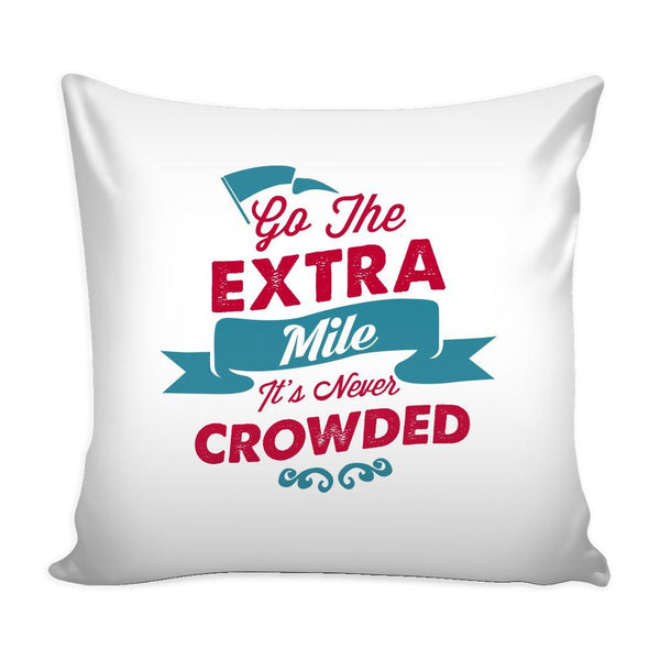 Go The Extra Mile It's Never Crowded Inspirational Motivational Quotes Decorative Throw Pillow Cases Cover(9 Colors)-Pillows-White-JoyHip.Com