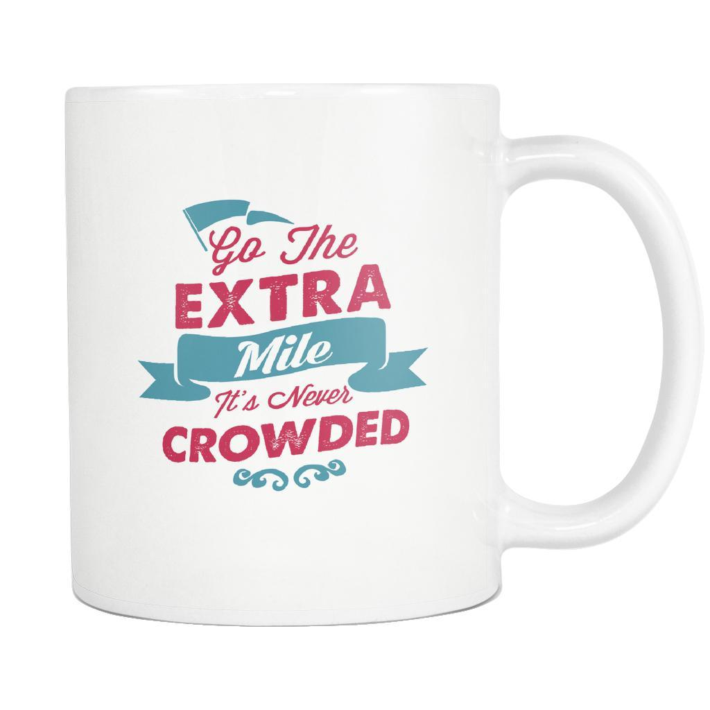 Go The Extra Mile It's Never Crowded Inspirational Motivational Quotes White 11oz Coffee Mug-Drinkware-Motivational Quotes White 11oz Coffee Mug-JoyHip.Com