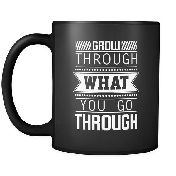 Grow Through What You Go Through Inspirational Motivational Quotes Black 11oz Coffee Mug-Drinkware-Motivational Quotes Black 11oz Coffee Mug-JoyHip.Com