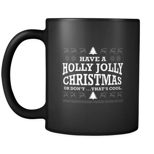 Have A Holly Jolly Christmas Or Don't That's Cool Funny Ugly Christmas Holiday Sweater Black 11oz Coffee Mug-Drinkware-Ugly Christmas Sweater Black 11oz Coffee Mug-JoyHip.Com