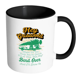 Hey Griswold Where Do You Think You're Gonna Put A Tree That Big? Bend Over And I'll Show Ya Festive Funny Ugly Christmas Holiday Sweater 11oz Accent Coffee Mug (7 Colors)-Drinkware-Accent Mug - Black-JoyHip.Com
