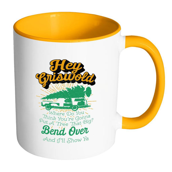 Hey Griswold Where Do You Think You're Gonna Put A Tree That Big? Bend Over And I'll Show Ya Festive Funny Ugly Christmas Holiday Sweater 11oz Accent Coffee Mug (7 Colors)-Drinkware-Accent Mug - Orange-JoyHip.Com