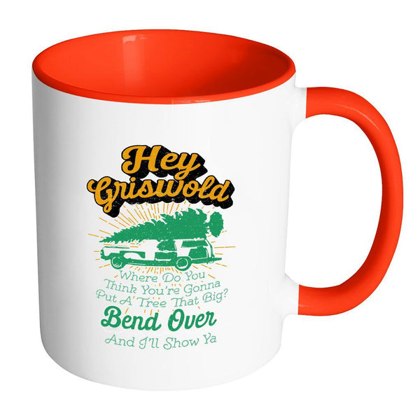 Hey Griswold Where Do You Think You're Gonna Put A Tree That Big? Bend Over And I'll Show Ya Festive Funny Ugly Christmas Holiday Sweater 11oz Accent Coffee Mug (7 Colors)-Drinkware-Accent Mug - Red-JoyHip.Com
