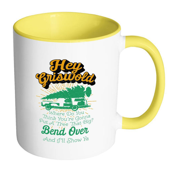 Hey Griswold Where Do You Think You're Gonna Put A Tree That Big? Bend Over And I'll Show Ya Festive Funny Ugly Christmas Holiday Sweater 11oz Accent Coffee Mug (7 Colors)-Drinkware-Accent Mug - Yellow-JoyHip.Com