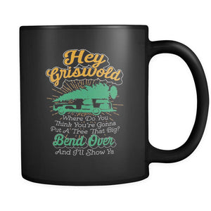 Hey Griswold Where Do You Think You're Gonna Put A Tree That Big? Bend Over And I'll Show Ya Festive Funny Ugly Christmas Holiday Sweater Black 11oz Coffee Mug-Drinkware-Ugly Christmas Sweater Black 11oz Coffee Mug-JoyHip.Com