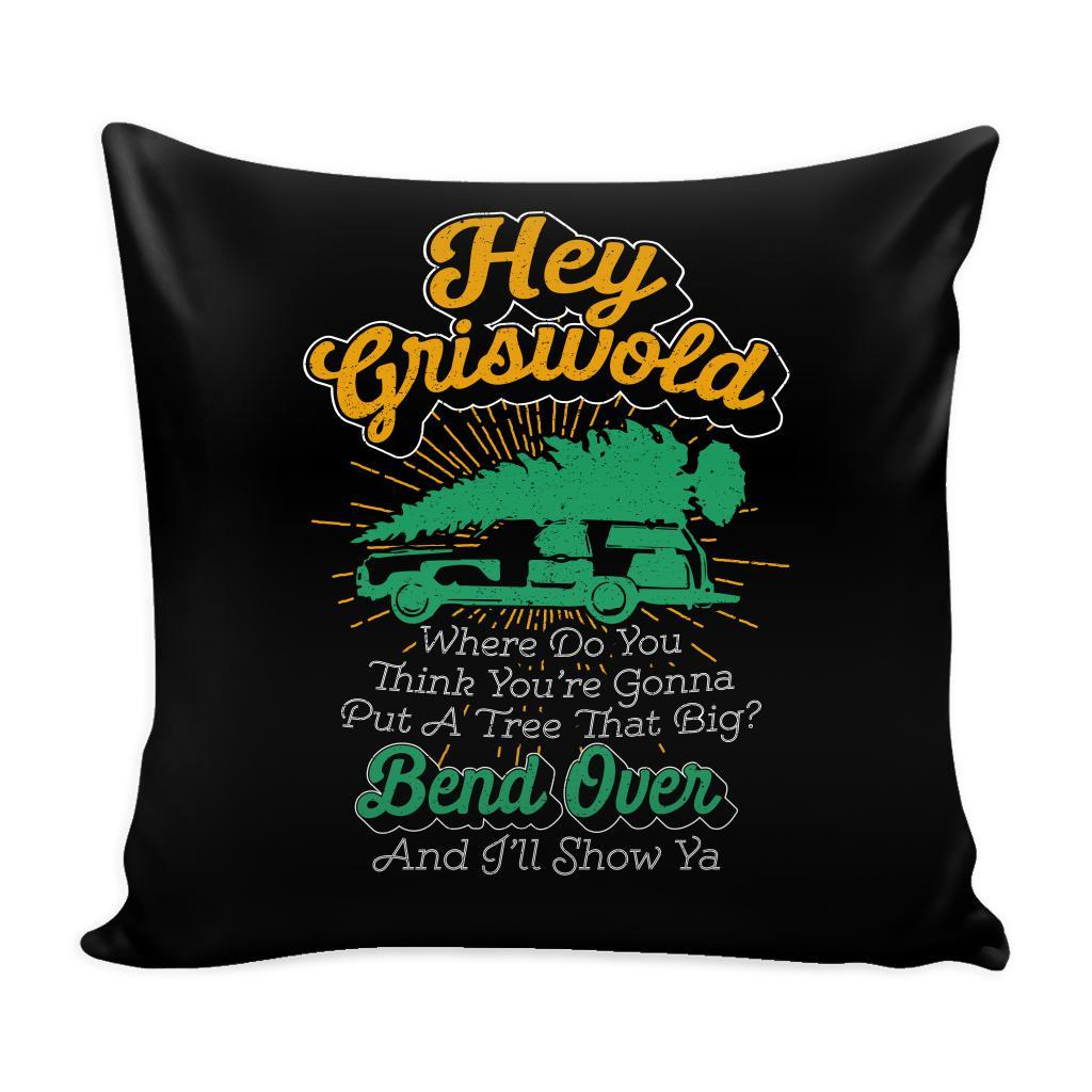 Hey Griswold Where Do You Think You're Gonna Put A Tree That Big? Bend Over And I'll Show Ya Festive Funny Ugly Christmas Holiday Sweater Decorative Throw Pillow Cases Cover(4 Colors)-Pillows-Black-JoyHip.Com