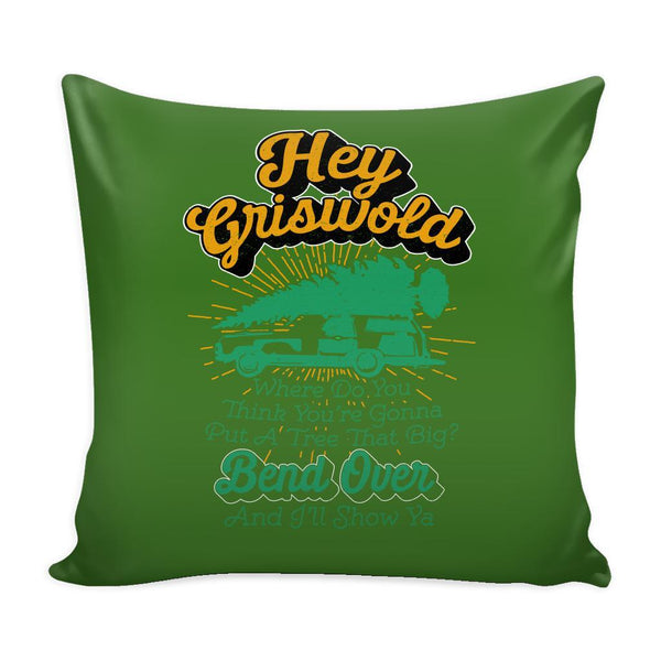 Hey Griswold Where Do You Think You're Gonna Put A Tree That Big? Bend Over And I'll Show Ya Festive Funny Ugly Christmas Holiday Sweater Decorative Throw Pillow Cases Cover(4 Colors)-Pillows-Green-JoyHip.Com