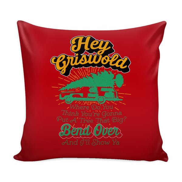 Hey Griswold Where Do You Think You're Gonna Put A Tree That Big? Bend Over And I'll Show Ya Festive Funny Ugly Christmas Holiday Sweater Decorative Throw Pillow Cases Cover(4 Colors)-Pillows-Red-JoyHip.Com
